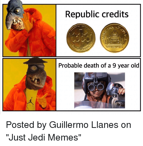 """probable: Republic credits  Probable death of a 9 year old Posted by Guillermo Llanes on """"Just Jedi Memes"""""""