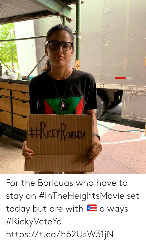 Memes, Today, and 🤖: RervRamaA For the Boricuas who have to stay on #InTheHeightsMovie set today but are with 🇵🇷 always  #RickyVeteYa https://t.co/h62UsW31jN