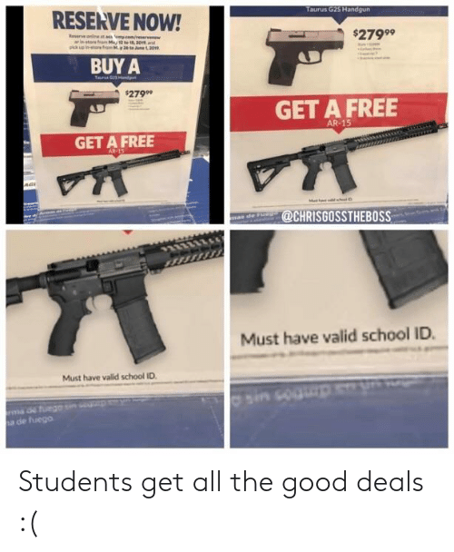 School, Free, and Good: RESERVE NOW!  2799  BUY A  $2799  GET A FREE  AR-15  GET A FREE  @CHRISGOSSTHEBOSS  Must have valid school ID.  Must have valid school ID  a de fzego Students get all the good deals :(