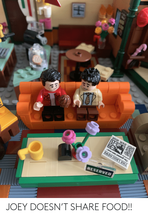 Share Food: RESERVED  THE LEGO NEWS  The greatest hero ever!  1. JOEY DOESN'T SHARE FOOD!!