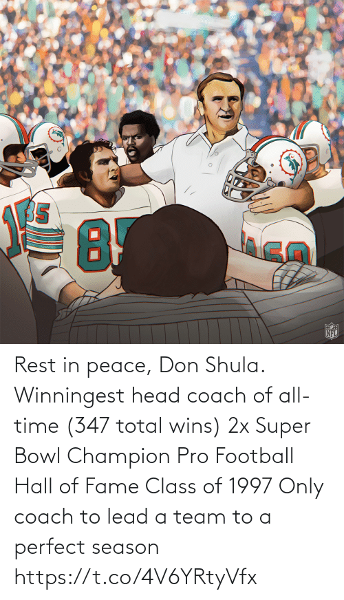 head: Rest in peace, Don Shula.  Winningest head coach of all-time (347 total wins) 2x Super Bowl Champion Pro Football Hall of Fame Class of 1997 Only coach to lead a team to a perfect season https://t.co/4V6YRtyVfx