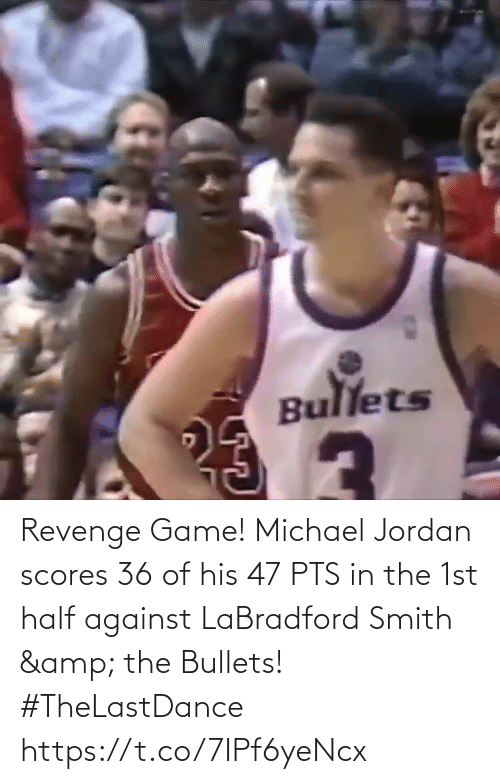 Smith: Revenge Game!  Michael Jordan scores 36 of his 47 PTS in the 1st half against LaBradford Smith & the Bullets! #TheLastDance   https://t.co/7IPf6yeNcx