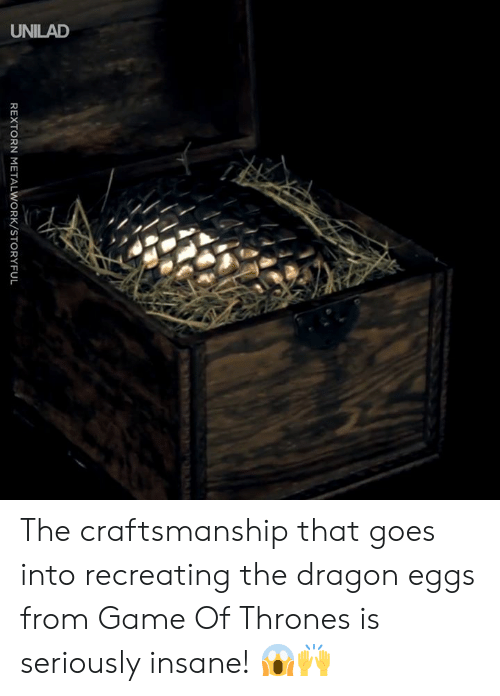 Dank, Game of Thrones, and Game: REXTORN METALWORK/STORYFUL The craftsmanship that goes into recreating the dragon eggs from Game Of Thrones is seriously insane! 😱🙌