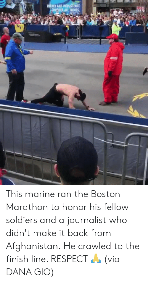Finish Line, Respect, and Soldiers: RGY AND This marine ran the Boston Marathon to honor his fellow soldiers and a journalist who didn't make it back from Afghanistan.  He crawled to the finish line. RESPECT 🙏   (via DANA GIO)