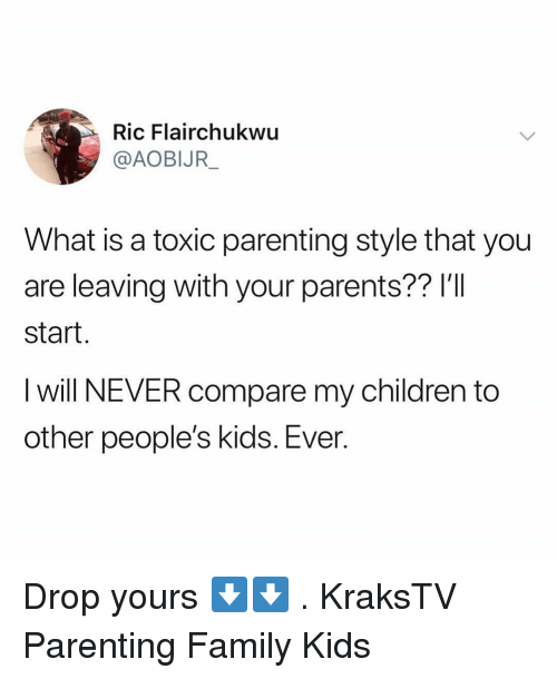 Children, Family, and Memes: Ric Flairchukwu  @AOBIJR  What is a toxic parenting style that you  are leaving with your parents?? I'I  start.  I will NEVER compare my children to  other people's kids. Ever. Drop yours ⬇️⬇️ . KraksTV Parenting Family Kids
