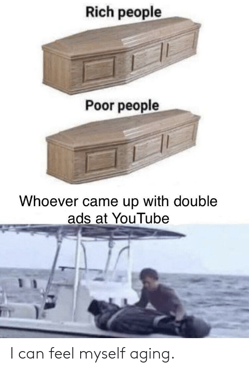 youtube.com, Can, and Double: Rich people  Poor people  Whoever came up with double  ads at YouTube I can feel myself aging.
