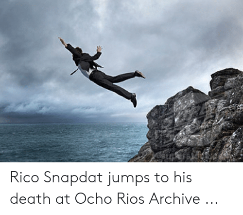Jumping Off A Cliff Meme: Rico Snapdat jumps to his death at Ocho Rios Archive ...