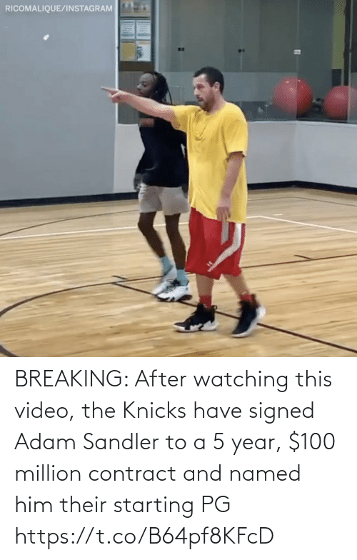 Named: RICOMALIQUE/INSTAGRAM BREAKING: After watching this video, the Knicks have signed Adam Sandler to a 5 year, $100 million contract and named him their starting PG https://t.co/B64pf8KFcD