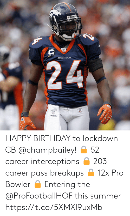 Birthday, Memes, and Nfl: Riddell  C  24  BRONCOS  EQUIPNENT  NFL  Wilson HAPPY BIRTHDAY to lockdown CB @champbailey! 🔒 52 career interceptions 🔒 203 career pass breakups 🔒 12x Pro Bowler 🔒 Entering the @ProFootballHOF this summer https://t.co/5XMXl9uxMb