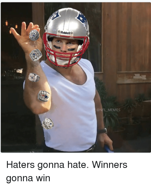 haters gonna hate: Riddell  @NFL LLMEMES Haters gonna hate. Winners gonna win