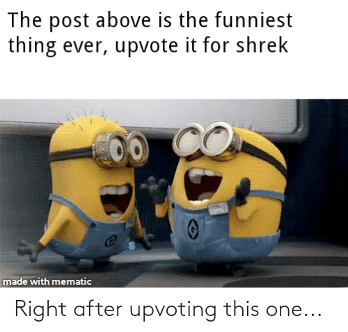 Upvoting: Right after upvoting this one...