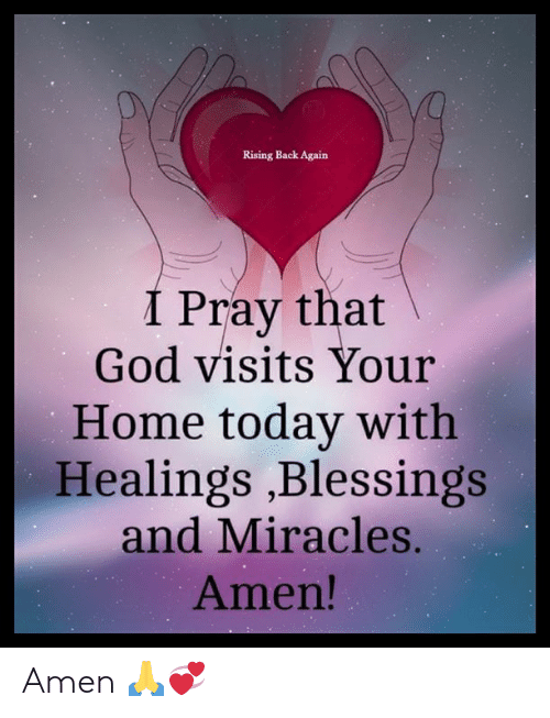 God, Memes, and Home: Rising Back Again  I Pray that  God visits Your  Home today with  Healings ,Blessings  and Miracles.  Amen! Amen 🙏💞