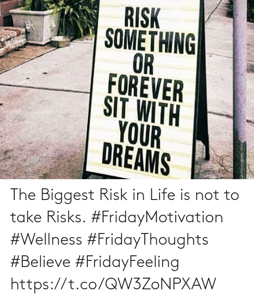 Life, Forever, and Dreams: RISK  SOMETHING  OR  FOREVER  SIT WITH  YOUR  DREAMS The Biggest Risk in Life is  not to take Risks.  #FridayMotivation #Wellness  #FridayThoughts #Believe  #FridayFeeling https://t.co/QW3ZoNPXAW