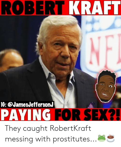 robert kraft: ROBERT KRAFT  IG: @JamesJeffersonJ  PAYING FOR SEX?! They caught RobertKraft messing with prostitutes...🐸☕️