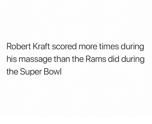 robert kraft: Robert Kraft scored more times during  his massage than the Rams did during  the Super Bowl