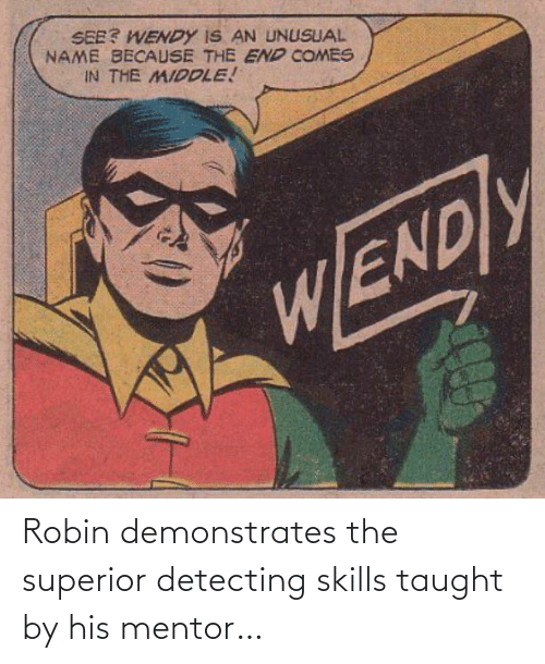 taught: Robin demonstrates the superior detecting skills taught by his mentor…