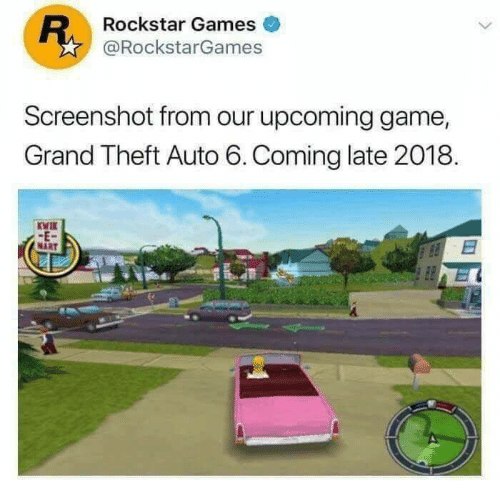 Game, Games, and Grand: Rockstar Games  @RockstarGames  Screenshot from our upcoming game,  Grand Theft Auto 6.Coming late 2018.  Kwir  -E  MART