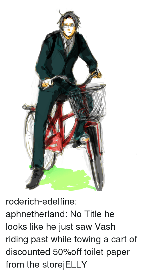 pipa: roderich-edelfine:  aphnetherland:  No Title  he looks like he just saw Vash riding past while towing a cart of discounted 50%off toilet paper from the storejELLY