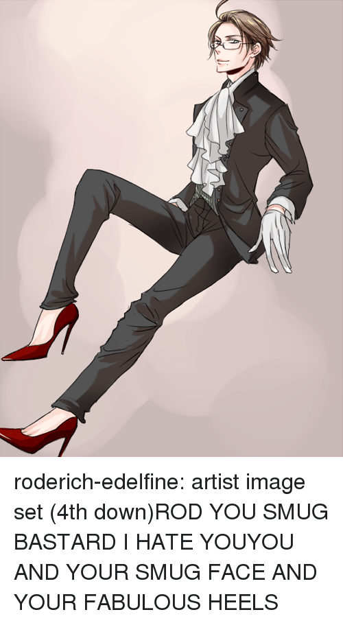smug face: roderich-edelfine:    artist  image set (4th down)ROD YOU SMUG BASTARD I HATE YOUYOU AND YOUR SMUG FACE AND YOUR FABULOUS HEELS
