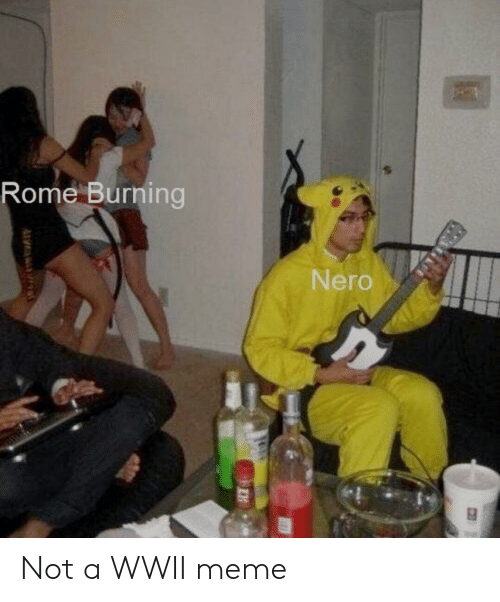 wwii: Rome Burning  Nero Not a WWII meme