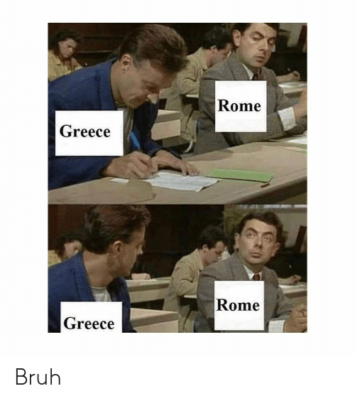Bruh, Greece, and Classical Art: Rome  Greece  Rome  Greece Bruh