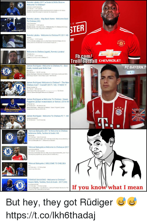 """Jamesness: Romelu Lukaku 2017 . Goals & SKills Show .  Welcome To Chelsea?  ANTONIO CONTE BACKUIP  vor 1 Monat 1.917 Aufrufe  Youtube has stopped to allow advertisements to display on alll videos  therefore I need the budget to maintain the chanel and  Romelu Lukaku- Way Back Home- Welcome Back  To Chelsea (HD)  JT26 Production  vor 3 Monaten 1.935 Aufrufe  Romelu Lukaku-Way Back Home- Welcome Back To Chelsea (HD) Song  Krys Talk & Cole Sipe-Way Back Home (NCS  TER  STER  ROMELU LUKAku  Romelu Lukaku-Welcome to Chelsea FC 2011 HD  RedHDx  vor 5 Jahren-9.597 Aufrufe  In 2010, Romelu Lukaku went on a field trip to Stanford Bridge with his  school, here he showed how it is his dream to play for  237  Welcome to Chelsea (again), Romelu Lukaku!  Fb.com/  TrollFoothall CHEVROLET  vor 1 Monat 2241 Aufrufe  Lukaku is coming home to Chelsea FC  James Rodríguez-Welcome to Chelsea FC-Best  Goals, Assists and Skills Ever  NBA Metro  vor 6 Monaten-168551 Autrute  James Rodriguez- Welcome to Chelsea FC-Best Goals, Assits and skills  Ever Songs: Faydee- Maria Major Lazer-Get Free (Ft  FC BAYERN.T  NES  ELSE  James Rodriguez Welcome to Chelsea? The New  Chelsea man? """" Overall!! 2017! / HD / # NEW 1 !!  Steven Football VE  vor 1 Monat 289 Aufrufe  I wait Enjay of the video guys D  Footbalt James Rodriquez Weloome to Chelsea?  By Steven  James Rodriguez Welcome To Chelsea. XaMec  Po p rec o6po noKanoBaTb B 내enc 11 2016 HD  UNISPORT K  vor 10 Monaten 68 258 Autrute  James Rodriguez o Welcome To Chelsea Xawec PoAperec Ao6p0  JAMES RODRIGUEZ  WELCOME TO CHELSEA  SOČCER?  James Rodriguez-Welcome To Chelsea FC ?-HD  AP  vor 10 Monaten 10 272 Autrute  Tiemoue Bakayoko 2017 Welcome to Chelsea-  Defensive Skills, Tackles & Goals I HD  vor 2 Wochen 266 673 Autrufe  DOWNLOAD ONEFOOTBALL APP FOR FREE NOW http&/bit do/MNXHD  iemoue Bakayoko 2017 Welcome to Chelsea?  Tiémoué Bakayoko Welcome to Chelsea  SportVideosMM  vor 1 Moat 8  Download Onefootball free now. http /bit  have anything against m"""