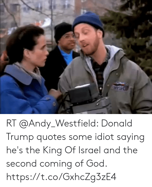 Donald Trump, God, and Memes: RT @Andy_Westfield: Donald Trump quotes some idiot saying he's the King Of Israel and the second coming of God. https://t.co/GxhcZg3zE4