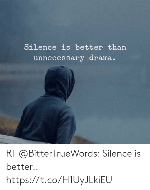 better: RT @BitterTrueWords: Silence is better.. https://t.co/H1UyJLkiEU