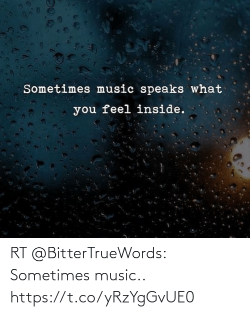 sometimes: RT @BitterTrueWords: Sometimes music.. https://t.co/yRzYgGvUE0