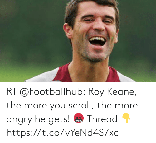 Angry: RT @FootbalIhub: Roy Keane, the more you scroll, the more angry he gets! 🤬  Thread 👇 https://t.co/vYeNd4S7xc