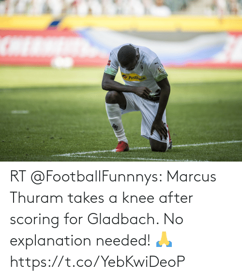 needed: RT @FootballFunnnys: Marcus Thuram takes a knee after scoring for Gladbach.   No explanation needed! 🙏 https://t.co/YebKwiDeoP