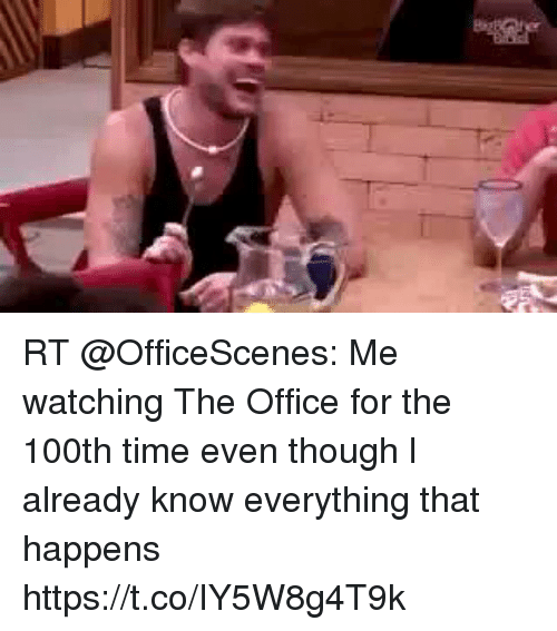 Memes, The Office, and Office: RT @OfficeScenes: Me watching The Office for the 100th time even though l already know everything that happens https://t.co/IY5W8g4T9k