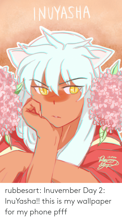 for: rubbesart: Inuvember Day 2: InuYasha!!  this is my wallpaper for my phone pfff
