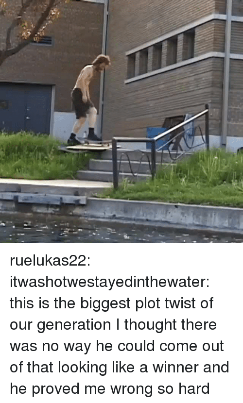 A Winner: ruelukas22: itwashotwestayedinthewater:  this is the biggest plot twist of our generation   I thought there was no way he could come out of that looking like a winner and he proved me wrong so hard