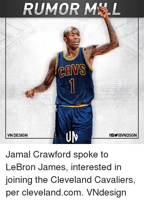 Jamesness: RUMOR ML  VN DESIGN Jamal Crawford spoke to LeBron James, interested in joining the Cleveland Cavaliers, per cleveland.com. VNdesign