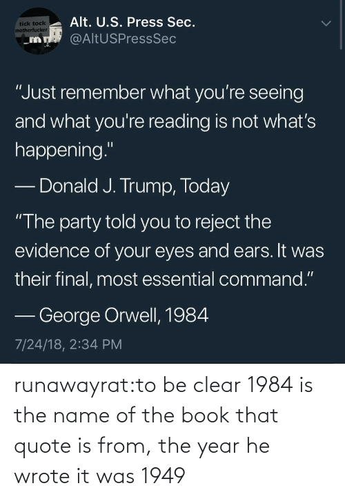 Book: runawayrat:to be clear 1984 is the name of the book that quote is from, the year he wrote it was 1949