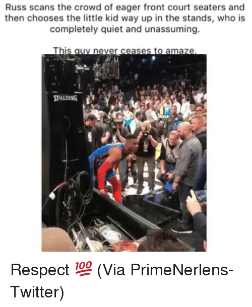 Basketball, Nba, and Respect: Russ scans the crowd of eager front court seaters and  then chooses the little kid way up in the stands, who is  completely quiet and unassuming.  This auy never ceases to amaze  PALDING  ฟู  al Respect 💯 (Via PrimeNerlens-Twitter)