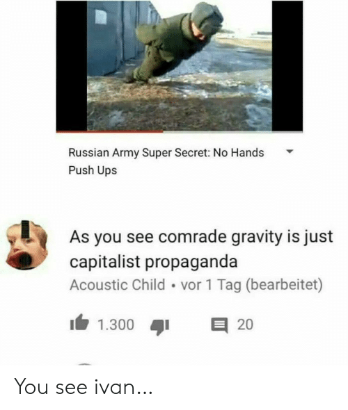 Army: Russian Army Super Secret: No Hands  Push Ups  As you see comrade gravity is just  capitalist propaganda  Acoustic Child vor 1 Tag (bearbeitet)  E 20  1.300 You see ivan…
