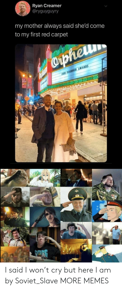 Dank, Memes, and Pornhub: Ryan Creamer  @ryguyguyry  my mother always said she'd come  to my first red carpet  COrpheu  2019 PORNHUB AWARDS  LA  Phil  Oplieun I said I won't cry but here I am by Soviet_Slave MORE MEMES