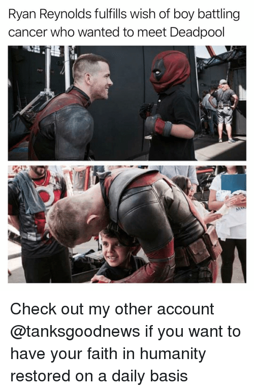 Humanity Restored: Ryan Reynolds fulfills wish of boy battling  cancer who wanted to meet Deadpool Check out my other account @tanksgoodnews if you want to have your faith in humanity restored on a daily basis
