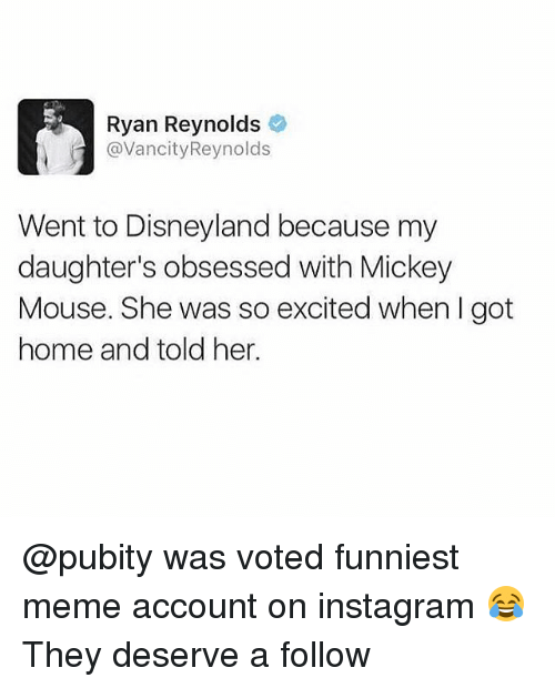 Memeing: Ryan Reynolds  @VancityReynolds  Went to Disneyland because my  daughter's obsessed with Mickey  Mouse. She was so excited when I got  home and told her. @pubity was voted funniest meme account on instagram 😂 They deserve a follow