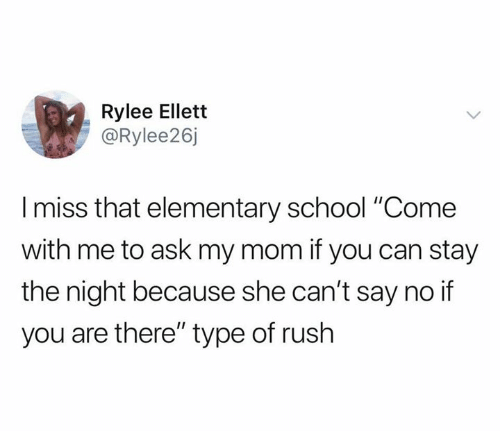 """School, Elementary, and Rush: Rylee Ellett  @Rylee26j  Imiss that elementary school """"Come  with me to ask my mom if you can stay  the night because she can't say no if  you are there"""" type of rush"""