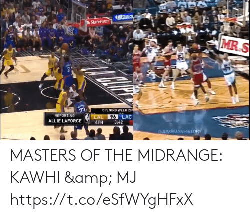 kawhi: S MBASIDTE.co  State Farm  OP  MR S  OPENING WEEK 201  REPORTING  LAL  96 LAC  ALLIE LAFORCE  4TH  3:42  GJUMPMANHISTORY MASTERS OF THE MIDRANGE: KAWHI & MJ https://t.co/eSfWYgHFxX