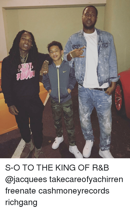 Memes, Jacquees, and Richgang: S-O TO THE KING OF R&B @jacquees takecareofyachirren freenate cashmoneyrecords richgang
