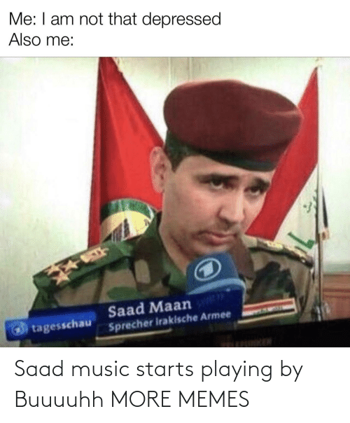 playing: Saad music starts playing by Buuuuhh MORE MEMES