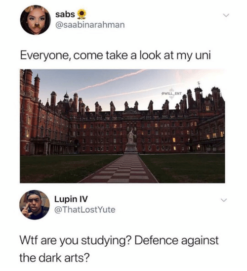 ent: sabs  @saabinarahman  Everyone, come take a look at my uni  ewILL ENT  Lupin IV  @ThatLostYute  Wtf are you studying? Defence against  the dark arts?