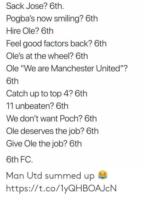 """Manchester United: Sack Jose? 6th  Pogba's now smiling? 6th  Hire Ole? 6th  Feel good factors back? 6th  Ole's at the wheel? 6th  Ole """"We are Manchester United""""?  Catch up to top 4? 6th  11 unbeaten? 6th  We don't want Poch? 6th  Ole deserves the job? 6th  Give Ole the job? 6th  6th FC Man Utd summed up 😂 https://t.co/1yQHBOAJcN"""