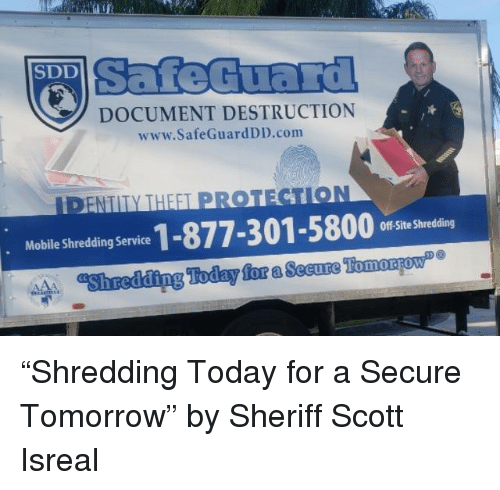 Mobile, Today, and Tomorrow: SafeGuard  SDD  DOCUMENT DESTRUCTION  www.SafeGuardDD.com  ENTITY THE  OTECTION  Mobile sedn serics 1-877-301-5800 S dn  Off-Site Shredding