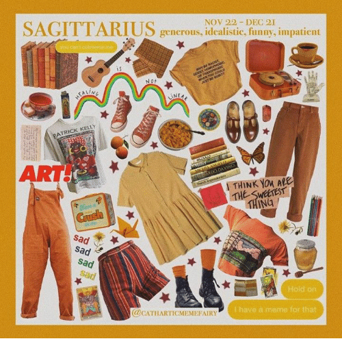 generous: SAGITTARIUS  NOV 22 DEC 21  generous, idealistic, funny, impatient  you can toutmeme me  WwYBERAGH  T HOMOPHOBc  SE  OR TRANSPHOBIC  wiEN YOU COULD  AUST DE QURT  Not  EAL/NE  INEAK  PATRICK KELLY  ART  mexas  MICH-ANGELA  ALaGARDO DAVINCE  Fonch bremsion  THINK YOu ARe  THE SWEETEST  THING  GUsh  sad  sad  sad  Sad  Hold on  @CATHARTICMEMEFAIRY  Ihave a meme for that