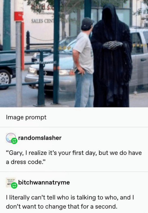 """Cant Tell: SALES CEN  Magooal  Image prompt  randomslasher  """"Gary, I realize it's your first day, but we do have  a dress code.""""  ENAY NOT BE  bitchwannatryme  РЕRFECT  NOT  I literally can't tell who is talking to who, and I  don't want to change that for a second."""